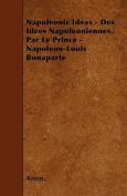 Napoleonic Ideas - Des Idees Napoleoniennes, Par Le Prince - Napoleon-Louis Bonaparte