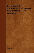Cyclopedia of Architecture, Carpentry and Building - Ten Volumes