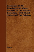 Catalogue of Oil Paintings and Water Colours in the Wallace Collection with Short Notices of the Painters