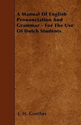 A Manual of English Pronunciation and Grammar - For the Use of Dutch Students