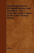 Chautauqua Library of English History and Literature - Vol. I. - From the Earliest Times to the Later Norman Period