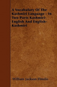 A Vocabulary of the Kashmiri Language - In Two Parts Kashmiri-English and English-Kashmiri