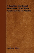 A Treatise on Bessel Functions - And Their Applications to Physics