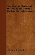 The Study of Mediaeval History by the Library Method for High Schools