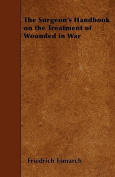 The Surgeon's Handbook on the Treatment of Wounded in War