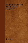 The History of North Atlantic Steam Navigation