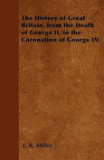 The History of Great Britain, from the Death of George II. to the Coronation of George IV.