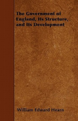 The Government of England, Its Structure, and Its Development