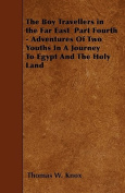 The Boy Travellers in the Far East Part Fourth - Adventures of Two Youths in a Journey to Egypt and the Holy Land