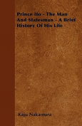 Prince Ito - The Man and Statesman - A Brief History of His Life