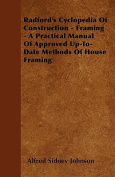 Radford's Cyclopedia of Construction - Framing - A Practical Manual of Approved Up-To-Date Methods of House Framing