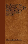 One Branch of the Booth Family - Showing the Lines of Connection with One Hundred Massachusetts Bay Colonists