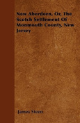 New Aberdeen, Or, the Scotch Settlement of Monmouth County, New Jersey