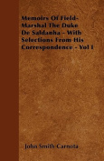 Memoirs of Field-Marshal the Duke de Saldanha - With Selections from His Correspondence - Vol I