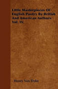 Little Masterpieces of English Poetry by British and American Authors Vol. IV.