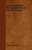 Letters and Other Writings of the Late Edward Denison