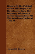 History of the Political System of Europe, and Its Colonies, from the Discovery of America to the Independence of the American Continent - Vol. II