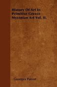 History of Art in Primitive Greece Mycenian Art Vol. II.
