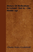 History of Methodism in Ireland - Vol. II. - The Middle Age