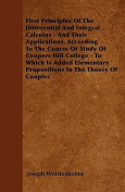 First Principles of the Differential and Integral Calculus - And Their Applications, According to the Course of Study of Coopers Hill College - To Whi
