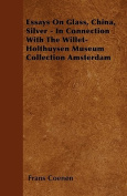 Essays on Glass, China, Silver - In Connection with the Willet-Holthuysen Museum Collection Amsterdam