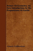 Primer of Geometry. an Easy Introduction to the Propositions of Euclid.