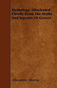 Mythology -Illustrated Chiefly from the Myths and Legends of Greece