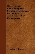 Observations Concerning the Scripture Oeconomy of the Trinity and Covenant of Redemption.