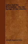 Luther and the Reformation - The Life-Springs of Our Liberties
