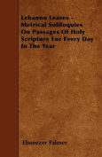 Lebanon Leaves - Metrical Soliloquies on Passages of Holy Scripture for Every Day in the Year