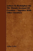 Letters to Radulphus on the Mosaic Account of Creation - Together with Other Treatises