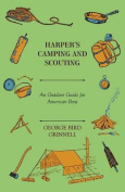 Harper's Camping and Scouting - An Outdoor Guide for American Boys.