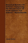Historical Sketches of Andover - Comprising the Present Towns of North Andover and Andover - Massachusetts