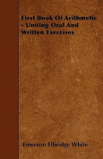 First Book of Arithmetic - Uniting Oral and Written Exercises