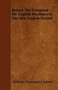Before the Conquest - Or, English Worthies in the Old English Period