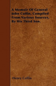 A Memoir of General John Coffin, Compiled from Various Sources, by His Third Son.