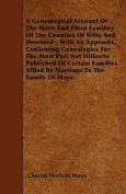 A Genealogical Account of the Mayo and Elton Families of the Counties of Wilts and Hereford - With an Appendix, Containing Genealogies for the Most Pa