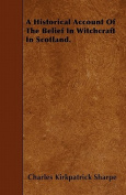 A Historical Account of the Belief in Witchcraft in Scotland.