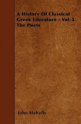 A History of Classical Greek Literature - Vol. I. the Poets