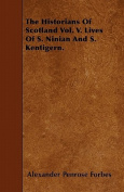 The Historians of Scotland Vol. V. Lives of S. Ninian and S. Kentigern.