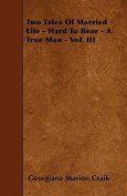 Two Tales of Married Life - Hard to Bear - A True Man - Vol. III