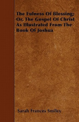 The Fulness of Blessing; Or, the Gospel of Christ as Illustrated from the Book of Joshua