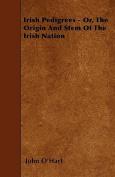 Irish Pedigrees - Or, the Origin and Stem of the Irish Nation