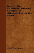 Islam, or True Christianity - Including a Chapter on Mahomed's Place in the Church