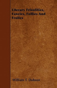 Literary Frivolities, Fancies, Follies and Frolics