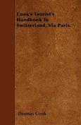 Cook's Tourist's Handbook to Switzerland, Via Paris.