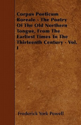 Corpus Poeticum Boreale - The Poetry of the Old Northern Tongue, from the Earliest Times to the Thirteenth Century - Vol. I