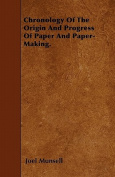 Chronology of the Origin and Progress of Paper and Paper-Making.