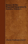 History of the Huguenot Emigration to America. Volume I.