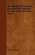 The Works of Gianutio, and Gustavus Selenus, on the Game of Chess - Vol II.